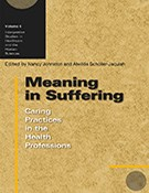 Meaning in Suffering: Caring Practices in the Health Professions, Vol 6
